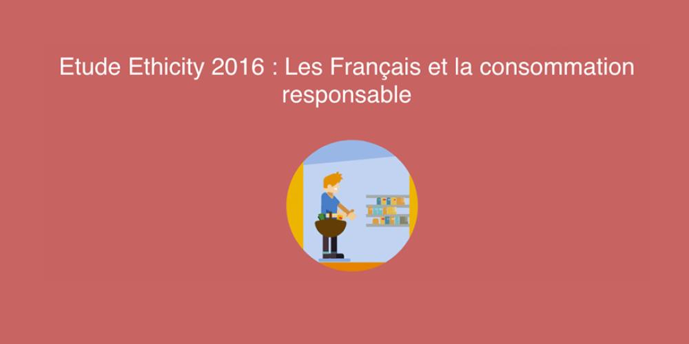 « Étude Ethicity 2016 : Les Français et la consommation responsable » : La rupture, c'est nous !