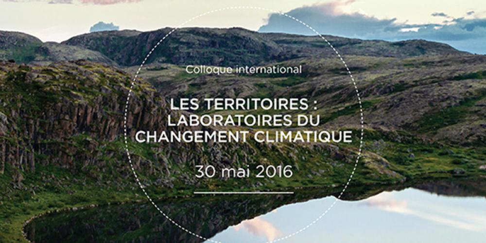 30 mai 2016, Colloque «Les territoires, laboratoires du changement climatique», en partenariat avec le C3D